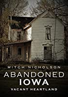 Abandoned Iowa: Vacant Heartland (America Through Time)