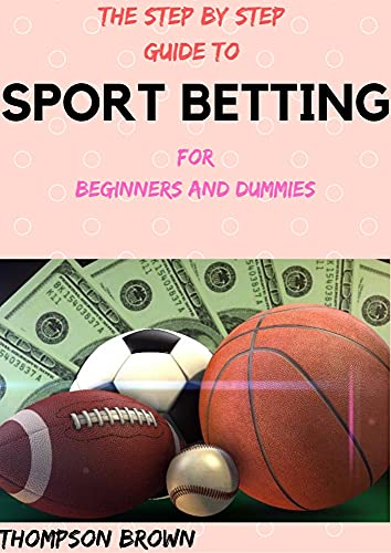 THE STEP BY STEP GUIDE TO SPORT BETTING For Beginners And Dummies (English Edition)