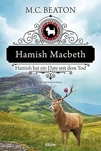 Hamish Macbeth hat ein Date mit dem Tod: Kriminalroman (Schottland-Krimis 8)