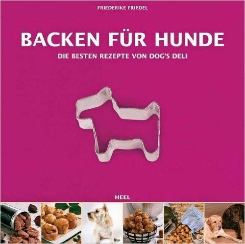 Backen für Hunde - Die besten Rezepte von Dogs Deli ( 30. März 2010 )