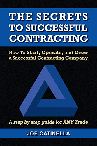 The Secrets to Successful Contracting: How to Start, Operate, and Grow a Successful Contracting Company