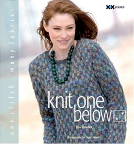 Knit One Below: One Stitch, Many Fabrics by Elyse Duvekot