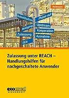 Zulassung unter REACH - Handlungshilfen fuer nachgeschaltete Anwender