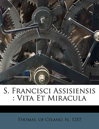 S. Francisci Assisiensis: Vita Et Miracula