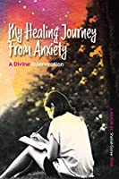 My Healing Journey from Anxiety: A Divine Intervention