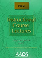 Instructional Course Lectures Hip (Instructional Lecture Series)