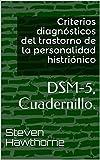 Criterios diagnósticos del trastorno de la personalidad histriónico: DSM-5, Cuadernillo. (PSICOLOGÍA)