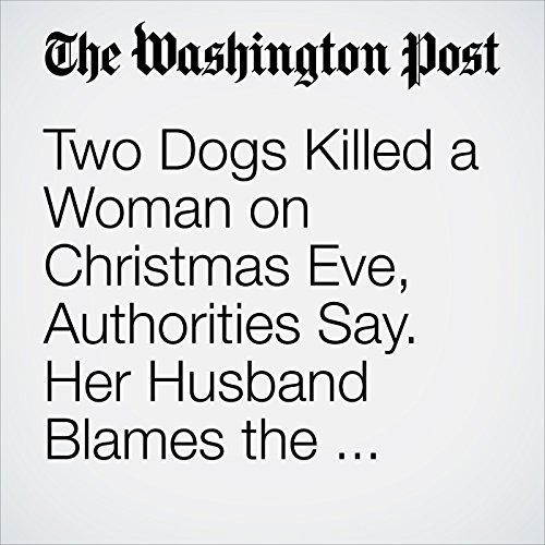 Two Dogs Killed a Woman on Christmas Eve, Authorities Say. Her Husband Blames the Owner. copertina