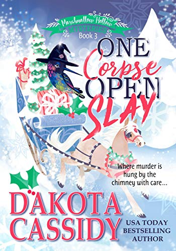 One Corpse Open Slay: A Witchy Christmas Cozy Mystery (Marshmallow Hollow Mysteries Book 3) by [Dakota Cassidy, Dakota  Cassidy]