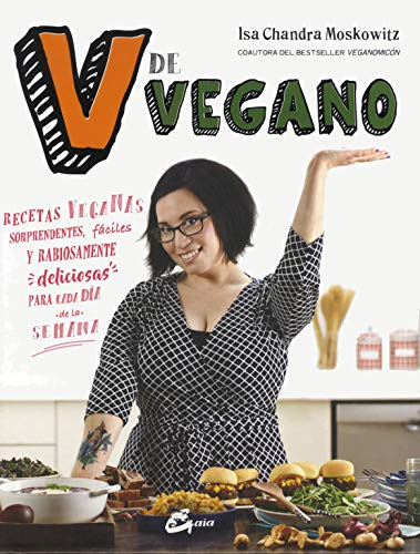 V de vegano. Recetas veganas sorprendentes, fáciles y rabiosamente deliciosas para cada día de la semana (Nutrición y salud)