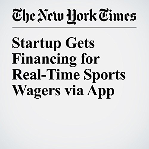 Startup Gets Financing for Real-Time Sports Wagers via App cover art