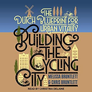 Building the Cycling City     The Dutch Blueprint for Urban Vitality              By:                                                                                                                                 Melissa Bruntlett,                                                                                        Chris Bruntlett                               Narrated by:                                                                                                                                 Christina Delaine                      Length: 8 hrs and 4 mins     9 ratings     Overall 4.9