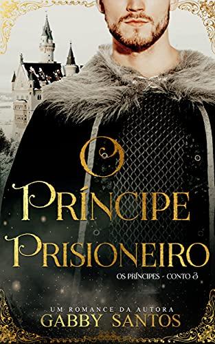 """O príncipe Prisioneiro - Série """"Os príncipes - Conto 3"""""""