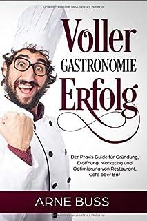 Voller Gastronomie Erfolg: Der Praxis Guide für Gründung,