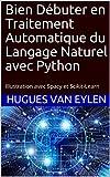 Bien Débuter en Traitement Automatique du Langage Naturel avec Python: Illustrations avec Spacy et Scikit-Learn