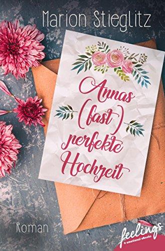Annas (fast) perfekte Hochzeit: Roman