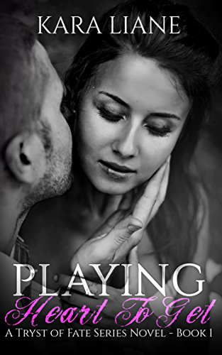 Book: Playing Heart to Get (A Tryst of Fate Series Novel - Book 1) by Kara Liane