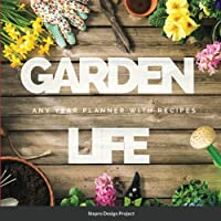 Garden Life: Any Year Planner with Recipes