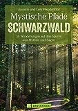 Mysthische Pfade Schwarzwald: 38 Wanderungen auf den Spuren von Mythen und Sagen in einem Schwarzwald Wanderführer (Erlebnis Wandern)