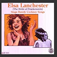 Elsa Lanchester (The Bride of Frankenstein) Sings Bawdy Cockney Songs by Elsa Lanchester