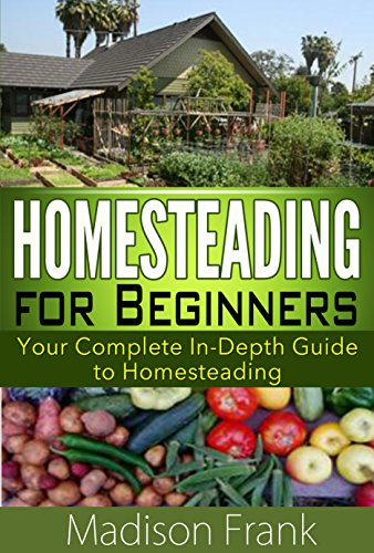 Homesteading: Your Complete In-Depth Guide to Homesteading (homesteading...