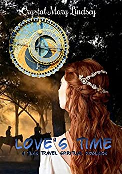 [Crystal Mary Lindsey]のLove's Time: A Christian Time Travel Romance (English Edition)