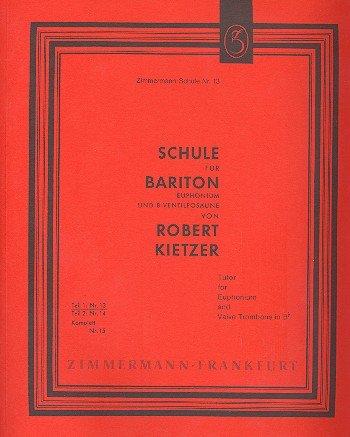 Kietzer, Robert: Schule Band 1 : für Bariton, Euphonium und B-Ventilposaune