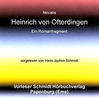 Heinrich von Ofterdingen                   Autor:                                                                                                                                 Novalis                               Sprecher:                                                                                                                                 Hans Jochim Schmidt                      Spieldauer: 6 Std. und 58 Min.     17 Bewertungen     Gesamt 3,6
