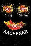 50% Crazy 50% Genius 100% Aachener Notizbuch: Aachen Stadt Journal DIN A5 liniert 120 Seiten Geschenk (German Edition)