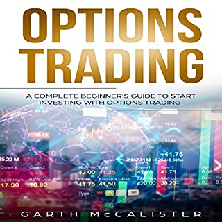 Options Trading: A Complete Beginner's Guide to Start Investing with Options Trading                   By:                                                                                                                                 Garth McCalister                               Narrated by:                                                                                                                                 Timothy Burke                      Length: 1 hr and 45 mins     25 ratings     Overall 5.0