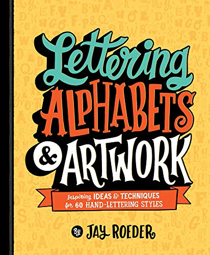 Lettering Alphabets & Artwork: Inspiring Ideas & Techniques for 60 Hand-Lettering Styles