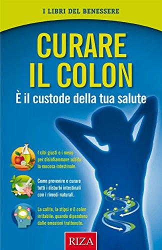 Curare Il Colon E Il Custode Della Tua Salute Ebook Istituto Riza Di Medicina Psicosomatica Amazon It Kindle Store