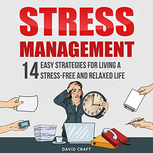 Stress Management: 14 Easy Strategies for Living a Stress-Free and Relaxed Life audiobook cover art