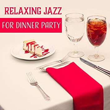 Relaxing Jazz for Dinner Party (Collection of Instrumental Jazz for Entertaining, Chill & Cool Jazz for Easy Listening)