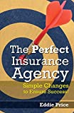 The Perfect Insurance Agency: Simple Changes to Ensure Success!