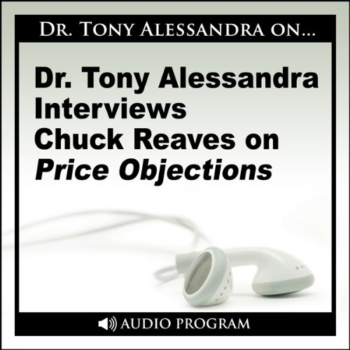 Dr. Tony Alessandra Interviews Chuck Reaves on Price Objections audiobook cover art