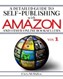 A Detailed Guide to Self-Publishing with Amazon and Other Online Booksellers: How to Print-on-Demand with CreateSpace & Make eBooks for Kindle & Other eReaders (English Edition)