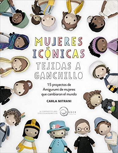 Mujeres Icónicas Tejidas A Ganchillo: 15 proyectos de amigurumi de mujeres que cambiaron el mundo