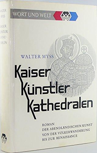 Kaiser, Künstler, Kathedralen. Roman der abendländischen Kunst von der Völkerwanderung bis zur Renaissance