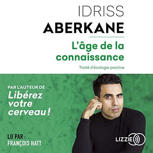 L'âge de la connaissance                   De :                                                                                                                                 Idriss Aberkane                               Lu par :                                                                                                                                 François Hatt                      Durée : 14 h et 34 min     46 notations     Global 4,5