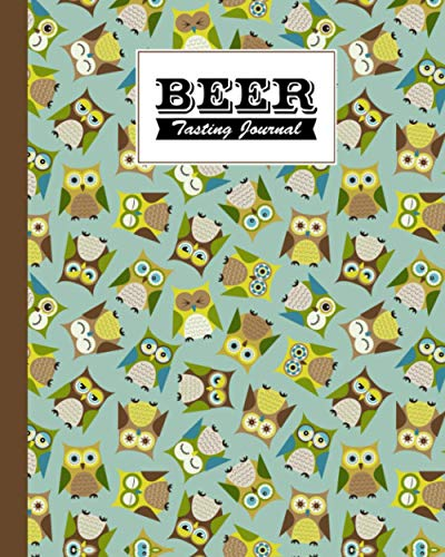 Beer Tasting Journal: Owls Beer Tasting Journal, A Beer Lovers Journal For Beer, Logbook Of Reviews And Evaluations Of Beer Brews, Inspiration for a Gift, 120 Pages, Size 8