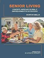 SENIOR LIVING: CONCEITO, MERCADO GLOBAL E EMPREENDIMENTOS DE SUCESSO