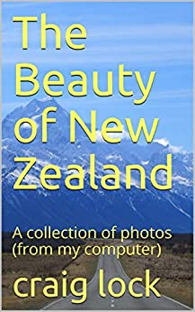 [craig lock]のThe Beauty of New Zealand: A collection of photos (from my computer) (Gisborne NZ and Jenny's Photographic Journey Book 3) (English Edition)