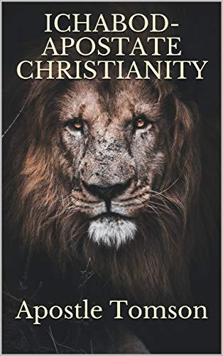 "ICHABOD- APOSTATE CHRISTIANITY (ICHABOD- APOSTATE- ""ἀποστασία"