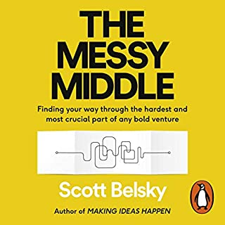 The Messy Middle     Finding Your Way Through the Hardest and Most Crucial Part of Any Bold Venture              By:                                                                                                                                 Scott Belsky                               Narrated by:                                                                                                                                 Scott Belsky                      Length: 11 hrs and 2 mins     26 ratings     Overall 4.7