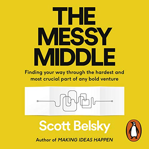 The Messy Middle     Finding Your Way Through the Hardest and Most Crucial Part of Any Bold Venture              By:                                                                                                                                 Scott Belsky                               Narrated by:                                                                                                                                 Scott Belsky                      Length: 11 hrs and 2 mins     9 ratings     Overall 4.8