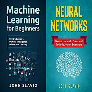 Machine Learning Box Set: 2 Books in 1                   By:                                                                                                                                 John Slavio                               Narrated by:                                                                                                                                 Russell Archey                      Length: 3 hrs and 38 mins     30 ratings     Overall 4.3