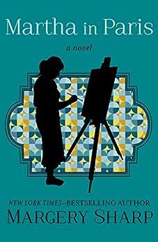 Martha in Paris: A Novel (The Martha Novels Book 2) by [Margery Sharp]