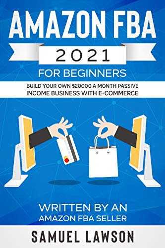Amazon FBA 2021 for Beginners: Build Your Own $20000 a Month Passive Income Business with E-Commerce - Written by an Amazon FBA Seller (English Edition)