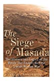 The Siege of Masada: The History and Legacy of the Battle that Ended the First Jewish–Roman War